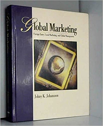Global Marketing: Foreign Entry, Local Marketing, And Global Management by Johansson J.K, 1997