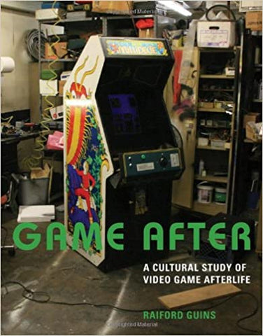 Game After: A Cultural Study Of Video Game Afterlife. by Misc