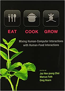 Eat, Cook, Grow: Mixing Human-Computer Interactions With Human-Food Interactions. by Misc