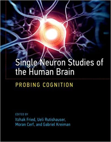 Single Neuron Studies Of The Human Brain: Probing Cognition. by Misc