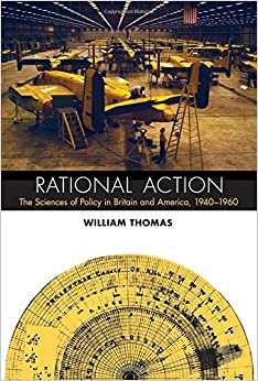 Rational Action: The Sciences Of Policy In Britain And America, 1940-1960. by Misc