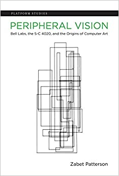 Peripheral Vision: Bell Labs, The S-C 4020, And The Origins Of Computer Art. by Misc