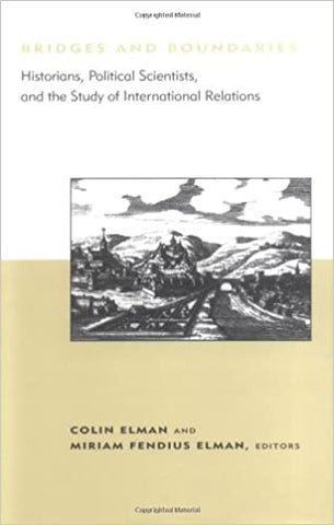 Bridges And Boundaries: Historians, Political Scientists And The Study Of International Relations (Bcsia Studies In International Security) by 39 Plt