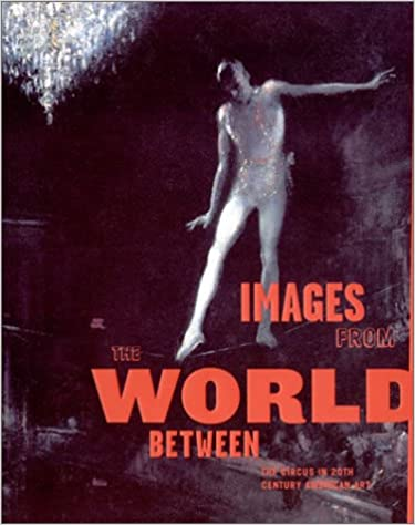 Images From The World Between: The Circus In Twentieth-Century American Art by 39 Plt