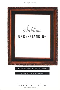 Sublime Understanding: Aesthetic Reflection In Kant And Hegel (Studies In Contemporary German Social Thought) by 39 Plt