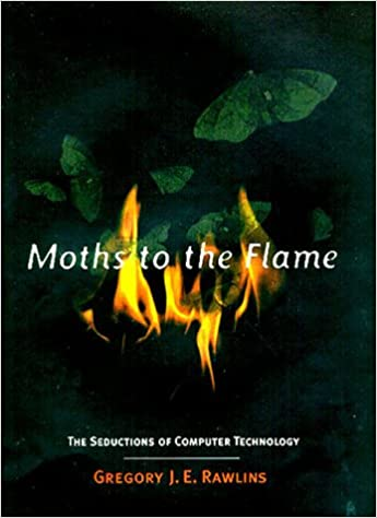 Moths To The Flame: Seductions Of Computer Technology by 39 Plt