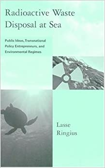 Radioactive Waste Disposal At Sea: Public Ideas, Transnational Policy Entrepreneurs And Environmental Regimes (Global Environmental Accord: Strategies For Sustainability And Institutional Innovation) by 39 Plt