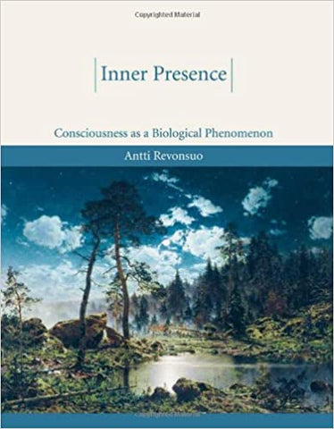 Inner Presence: Consciousness As A Biological Phenomenon by Revonsuo, 2005