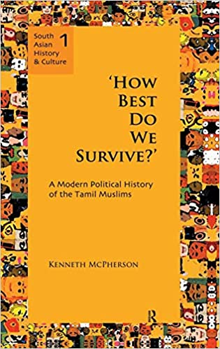 'How Best Do We Survive?': A Modern Political History Of The Tamil Muslims by Kenneth Mcpherson, 2010