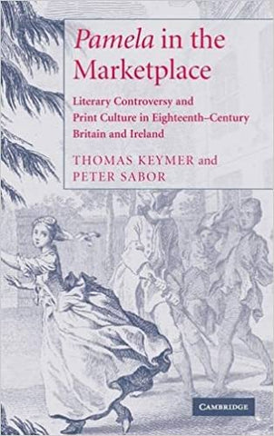 'Pamela' In The Marketplace: Literary Controversy And Print Culture In Eighteenth-Century Britain And Ireland (Hb  2005) by Keymer T, 2005