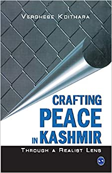 Crafting Peace in Kashmir: Through a Realist Lens [Paperback] Verghese Koithara by Verma S.K. ,  Krishnaswamy N., 2018