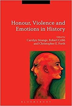 Honour, Violence And Emotions In History. by Christopher E. Forth, Robert Cribb, 2015