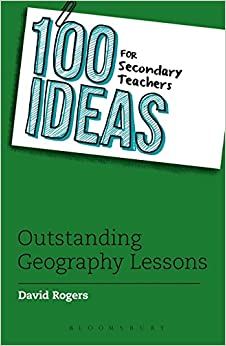 100 Ideas For Secondary Teachers: Outstanding Geography Lessons by David Rogers