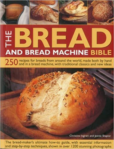 THE BREAD AND BREAD MACHINE BIBLE by Christine Ingram, 2012