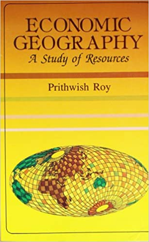 Economic Geography Paperback by Prithwish Kumar Roy (7th Edition)
