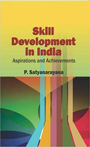 SKILL DEVELOPMENT IN INDIA: ASPIRATIONS AND ACHIEVEMENTS [Paperback] P. SATYANARAYANA and SHIPRA by Pingali Venugopal, 2018