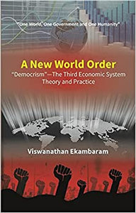A New World Order �Democrism��The Third Economic System Theory and Practice [Unknown Binding] Viswanathan Ekambaram by Harper Bibles, 2017
