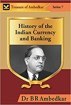 History of the Indian Currency and Banking [Unknown Binding] Dr B R Ambedkar by Dr Bijender Singh, 2017