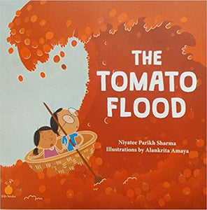 The Tomato Flood [Paperback] Niyatee Parikh Sharma by Not Known, 2018