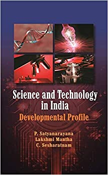 SCIENCE AND TECHNOLOGY IN INDIA [Hardcover] P. SATYANARAYANA, LAKSHMI MANTHA, C. SHESHARATNAM by P.K. Shajahan, 2019