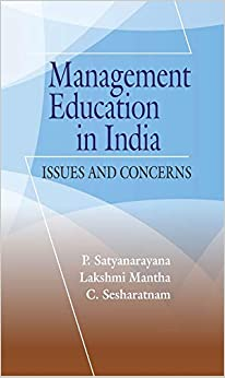 MANAGEMENT EDUCATION IN INDIA: ISSUES AND CONCERNS [Hardcover] P. SATYANARAYANA, LAKSHMI MANTHA, C. SESHARATNAM by C. SHESHARATNAM, LAKSHMI MANTHA, P. SATYANARAYANA, 2019