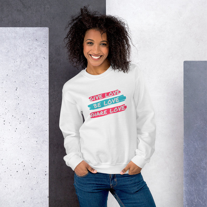 Give Love Be Love Share Love Unisex Sweatshirt