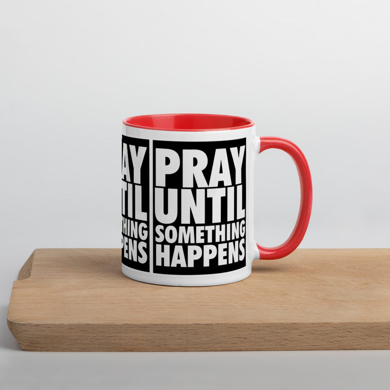 Pray until something happens Mug with Color Inside