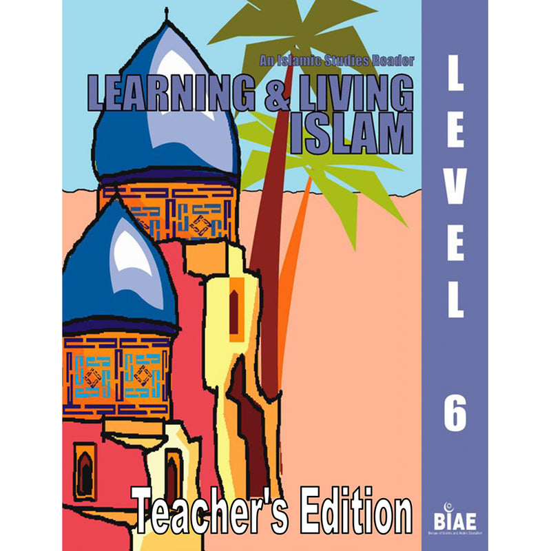 Learning and Living Islam Teacher's Edition: Level 6