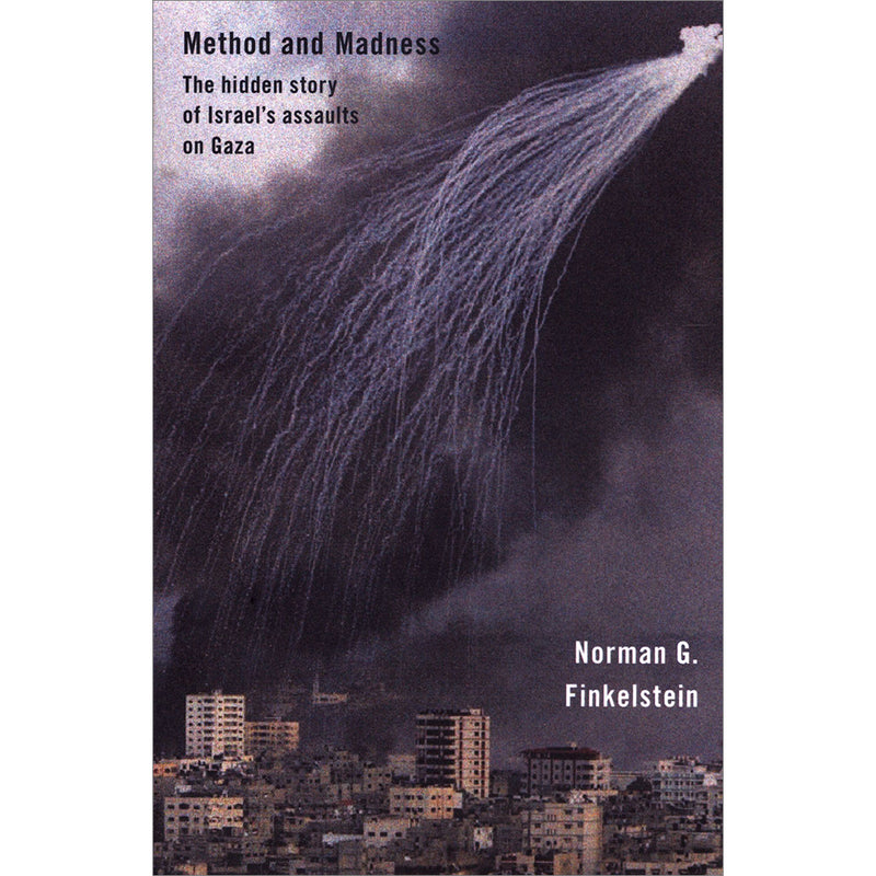 Method and Madness: The Hidden Story of Israel's Assaults on Gaza