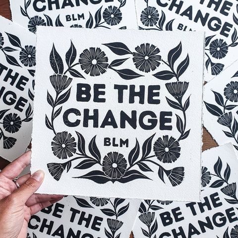 Be The Change - BLM Block Print