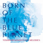 BORN OF THE BLUE PLANET