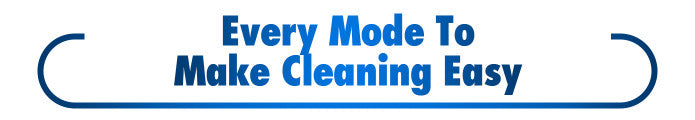 Every Mode To Make Cleaning Easy