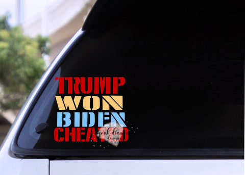 Patriotic Trump Won Biden Cheated Vinyl Car Decal Decal Cellphone Laptop Mug
