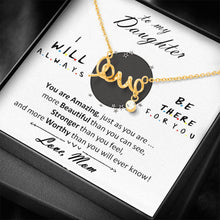 Load image into Gallery viewer, From Mom To MY Daughter I Will Always Be There For You You Are amazing friends TV Show Scripted Love Word Necklace