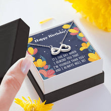 Load image into Gallery viewer, Happy Birthday I am younger Than You Sister Friend  infinity necklace with luxury message box