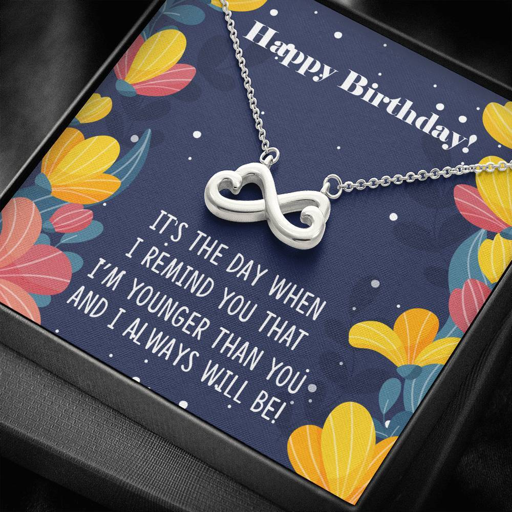 Happy Birthday I am younger Than You Sister Friend  infinity necklace with luxury message box