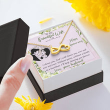 Load image into Gallery viewer, To My Beautiful Wife Happy Anniversary I choose you new infinity necklace with luxury message box