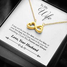 Load image into Gallery viewer, To Wife From Husband Forever and Always love you I May Not Be Your First Date infinity necklace with luxury message box