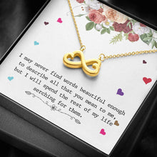 Load image into Gallery viewer, I May Never Find Words beautiful enough To Wife Girlfriend Sister Friend  infinity necklace with luxury message box