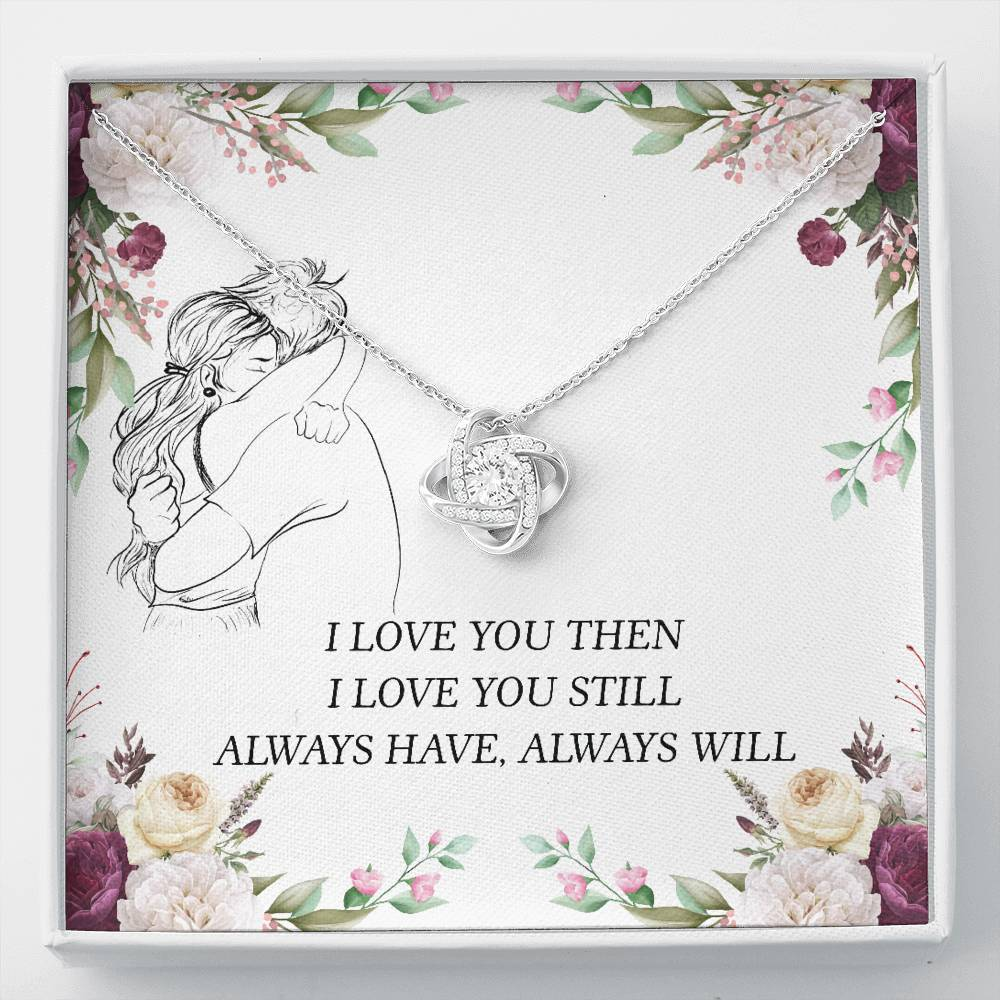 I love You Then I love you still Always have Always Will Girlfriend Love Wife Love Knot Necklace with Luxury Box Mahogany-style & Builtin-LED