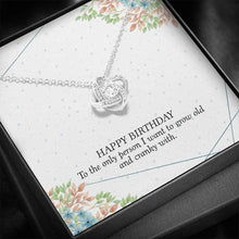 Load image into Gallery viewer, Happy birthday To the only person I want to grow old with Wife Girlfriend Love Knot Necklace with Luxury Box Mahogany-style & Builtin-LED
