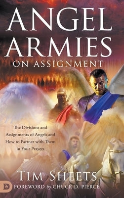 Image of Angel Armies on Assignment: The Divisions and Assignments of Angels and How to Partner with Them in Your Prayers other
