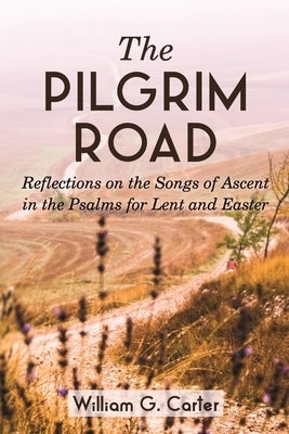 Image of The Pilgrim Road: Reflections on the Songs of Ascent in the Psalms for Lent and Easter other
