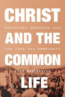 Image of Christ and the Common Life: Political Theology and the Case for Democracy other