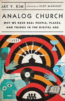 Image of Analog Church: Why We Need Real People, Places, and Things in the Digital Age other