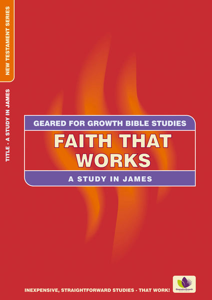 Image of Faith that Works: A Study in James (Geared for Growth: New Testament) other