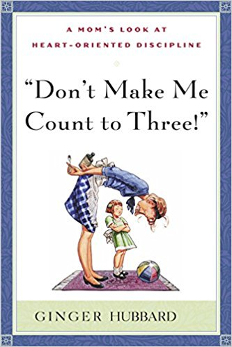 Image of Don't Make Me Count to Three: a Mom's Look at Heart-Oriented Discipline other