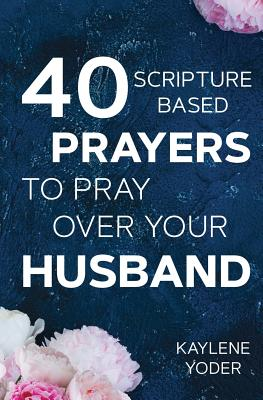 "Image of 40 Scripture-based Prayers to Pray Over Your Husband: The ""just prayers"" version of ""A Wife's 40-day Fasting & Prayer Journal"" other"