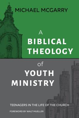 Image of A Biblical Theology of Youth Ministry: Teenagers in The Life of The Church other