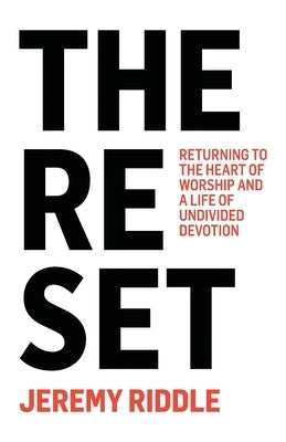 Image of The Reset: Returning to the Heart of Worship and a Life of Undivided Devotion other